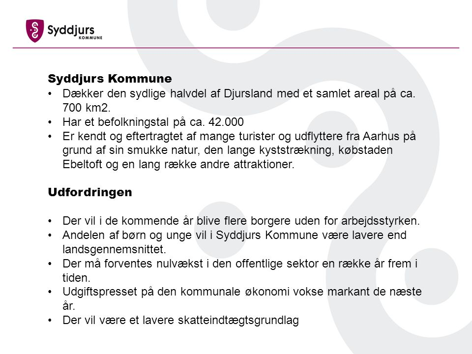 Syddjurs Kommune Dækker den sydlige halvdel af Djursland med et samlet areal på ca. 700 km2. Har et befolkningstal på ca. 42.000.