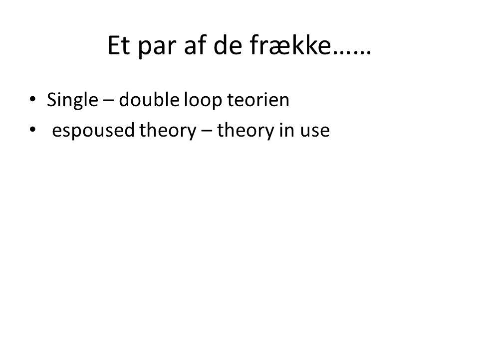 Et par af de frække…… Single – double loop teorien