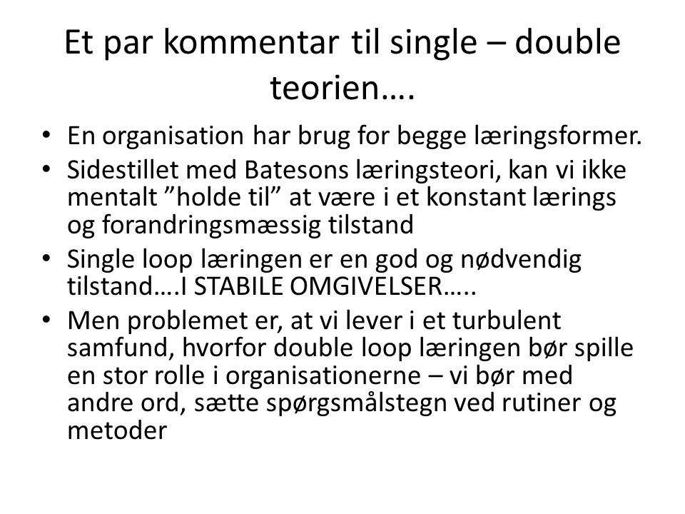 Et par kommentar til single – double teorien….