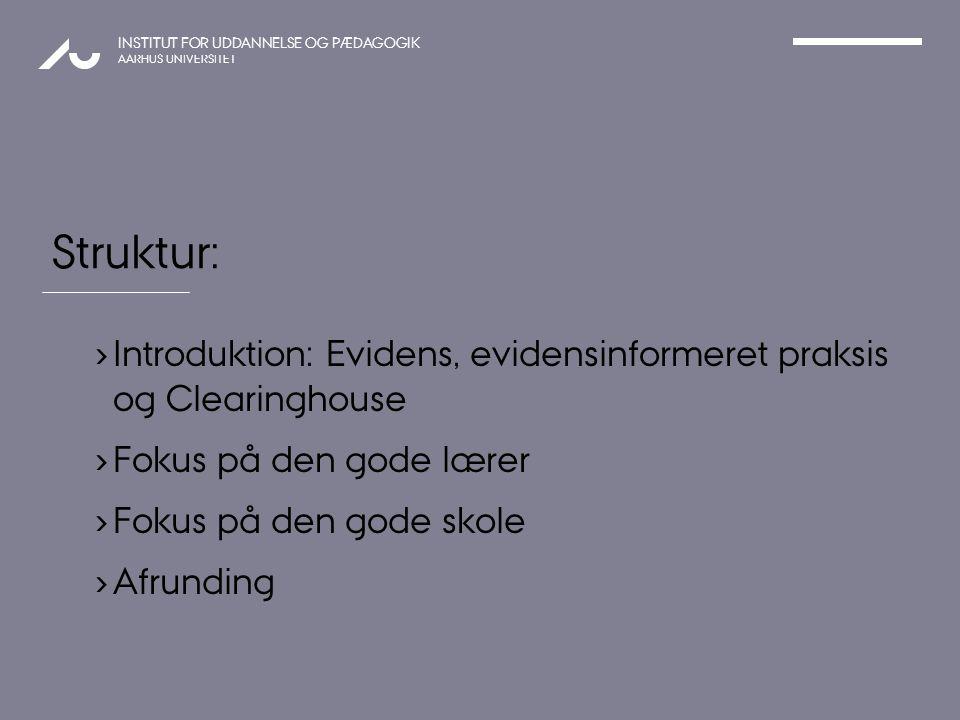 Struktur: Struktur: Introduktion: Evidens, evidensinformeret praksis og Clearinghouse. Fokus på den gode lærer.