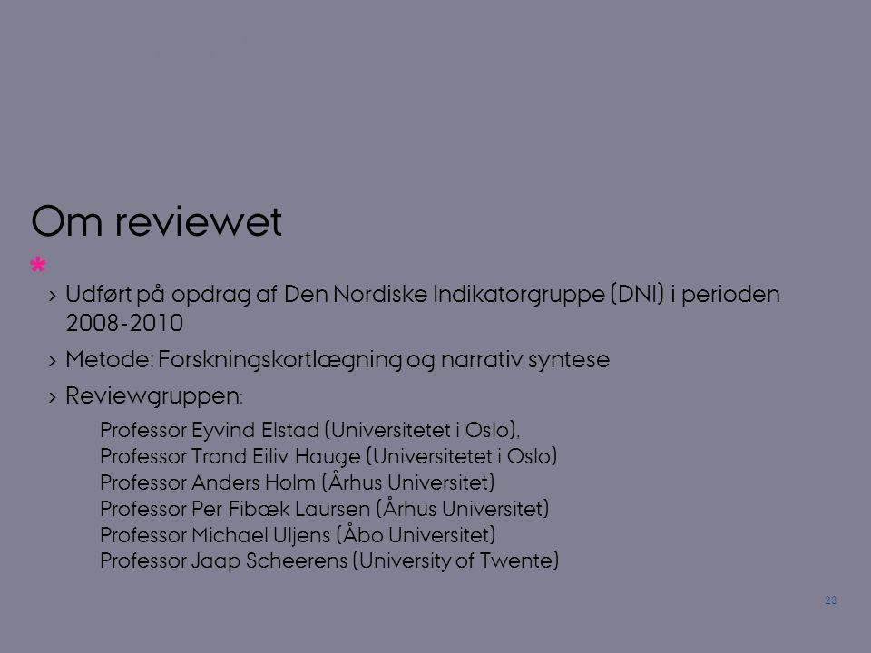 Om reviewet Udført på opdrag af Den Nordiske Indikatorgruppe (DNI) i perioden 2008-2010. Metode: Forskningskortlægning og narrativ syntese.