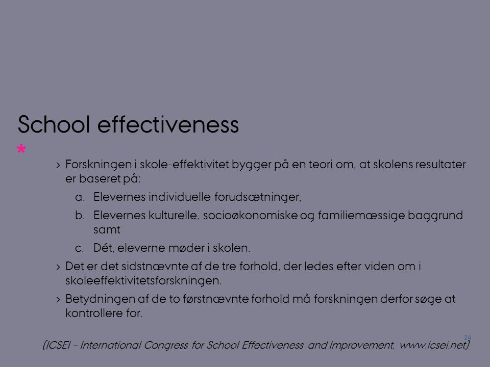 School effectiveness Forskningen i skole-effektivitet bygger på en teori om, at skolens resultater er baseret på: