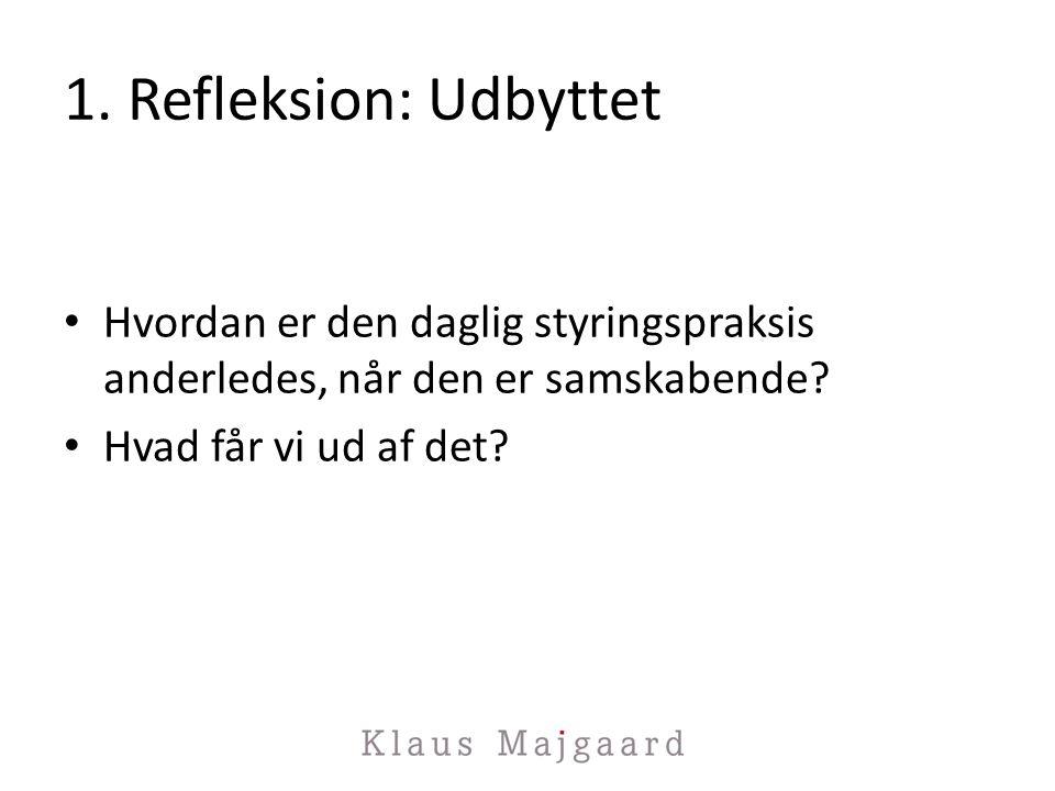 1. Refleksion: Udbyttet Hvordan er den daglig styringspraksis anderledes, når den er samskabende.