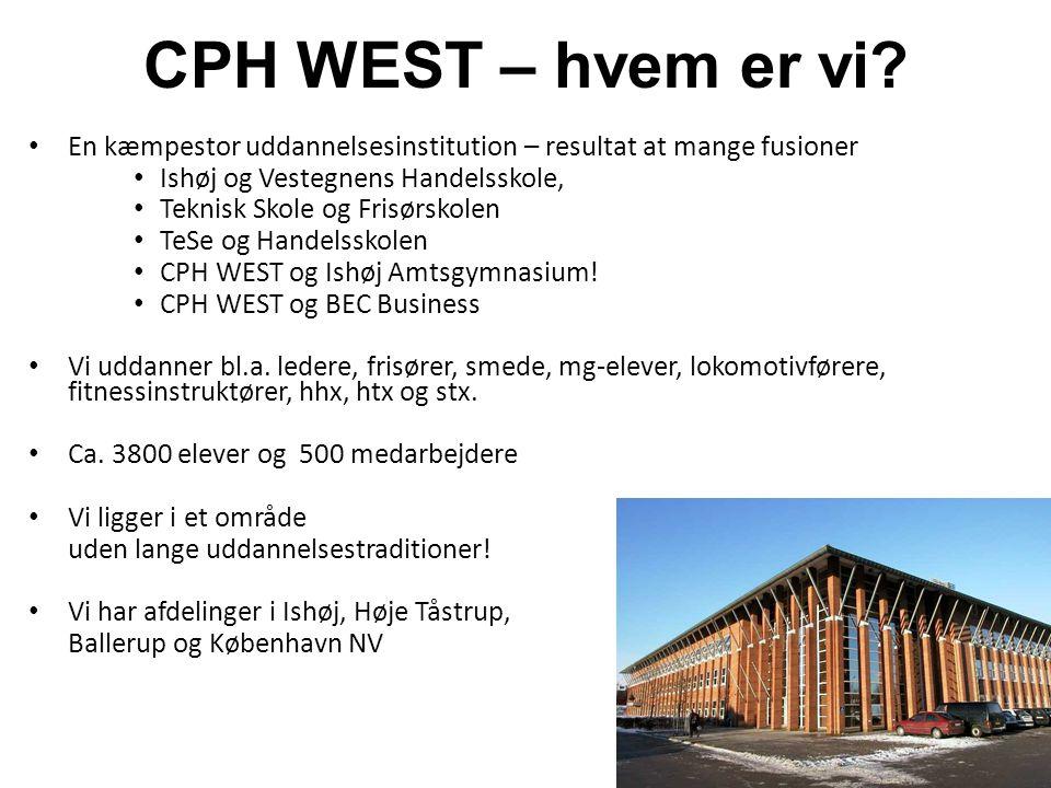 CPH WEST – hvem er vi En kæmpestor uddannelsesinstitution – resultat at mange fusioner. Ishøj og Vestegnens Handelsskole,