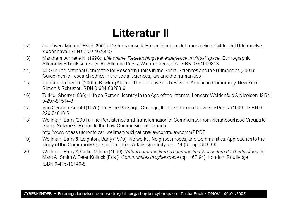 Litteratur II 12) Jacobsen, Michael Hviid (2001): Dødens mosaik. En sociologi om det unævnelige. Gyldendal Uddannelse: København. ISBN 87-00-46769-5.