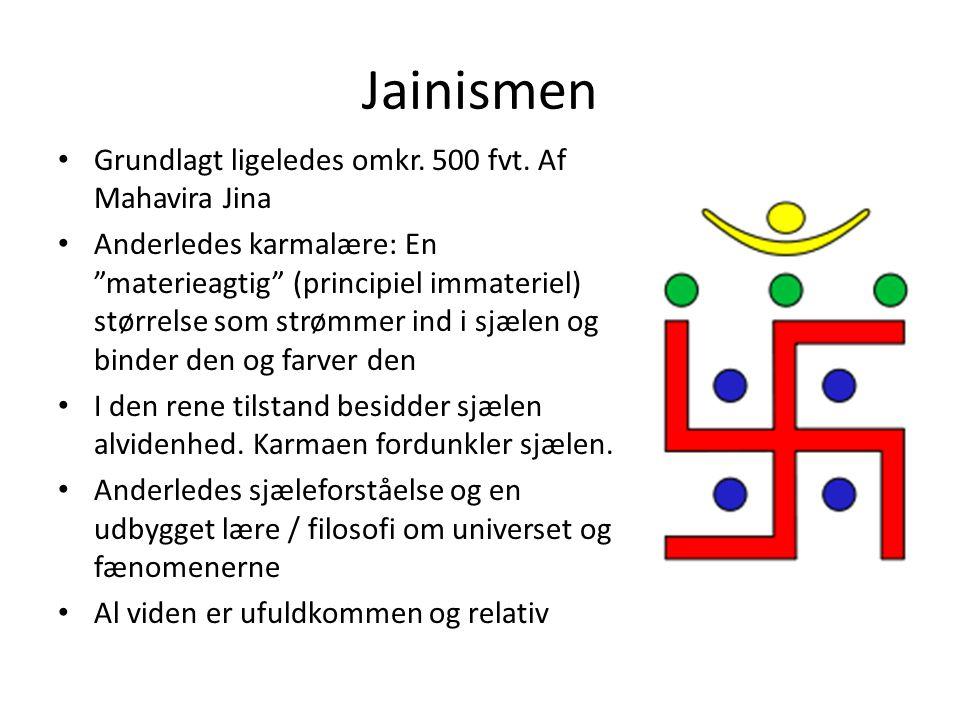 Jainismen Grundlagt ligeledes omkr. 500 fvt. Af Mahavira Jina