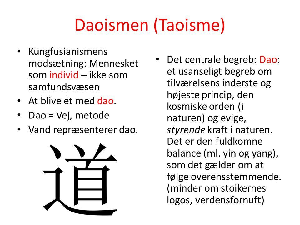 Daoismen (Taoisme) Kungfusianismens modsætning: Mennesket som individ – ikke som samfundsvæsen. At blive ét med dao.