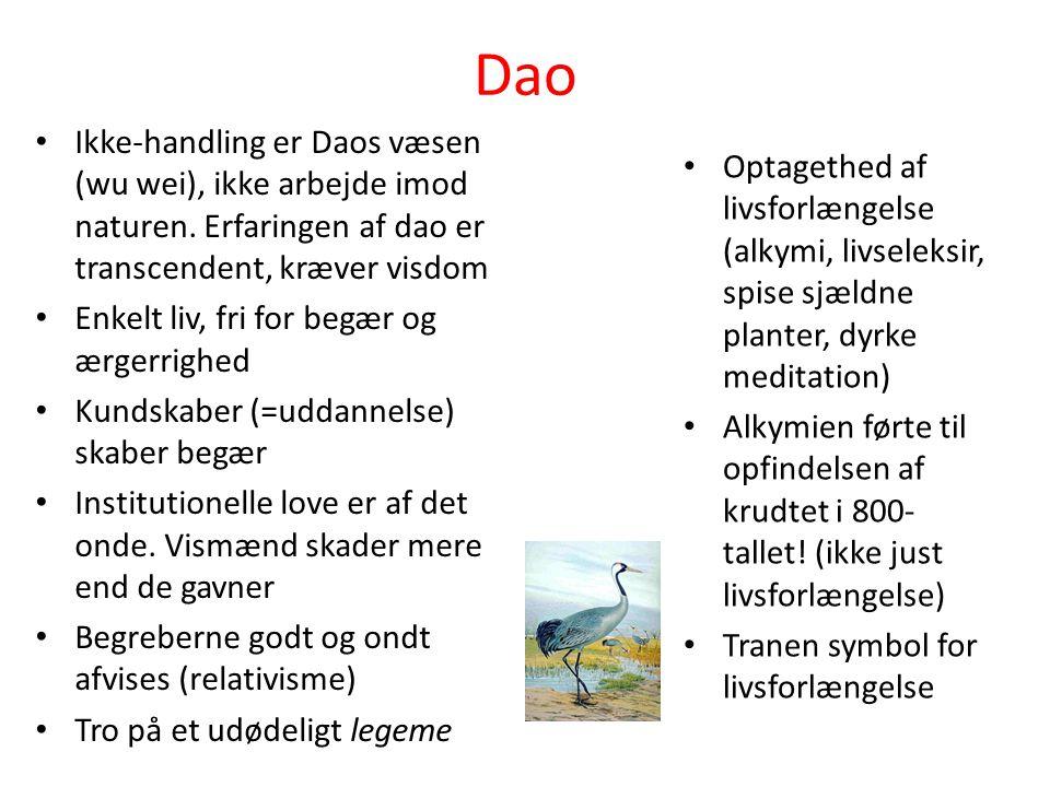Dao Ikke-handling er Daos væsen (wu wei), ikke arbejde imod naturen. Erfaringen af dao er transcendent, kræver visdom.