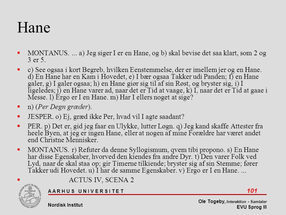 Hane MONTANUS. ... a) Jeg siger I er en Hane, og b) skal bevise det saa klart, som 2 og 3 er 5.