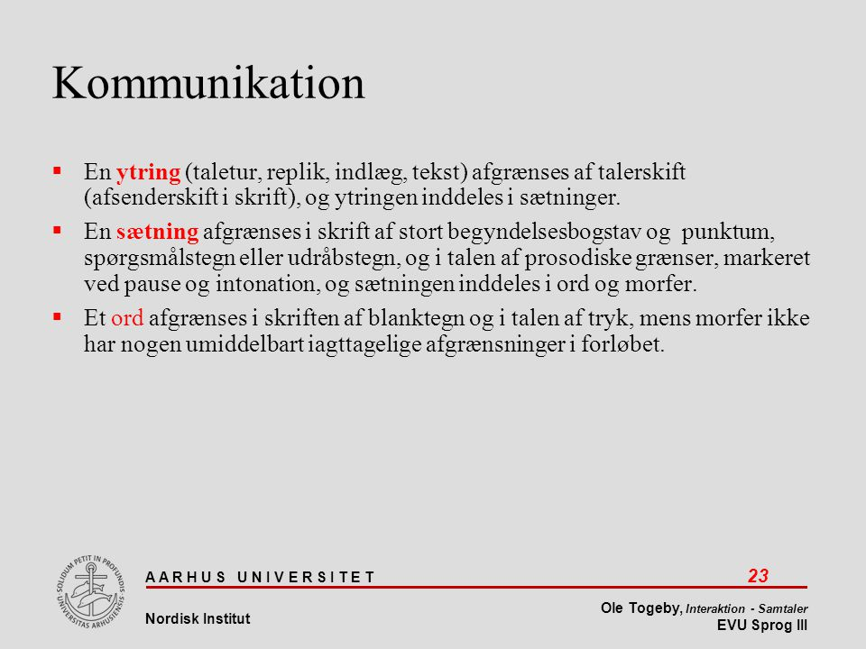 Kommunikation En ytring (taletur, replik, indlæg, tekst) afgrænses af talerskift (afsenderskift i skrift), og ytringen inddeles i sætninger.