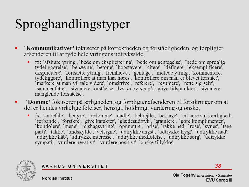 Sproghandlingstyper `Kommunikativer fokuserer på korrektheden og forståeligheden, og forpligter afsenderen til at tyde hele ytringens udtryksside,
