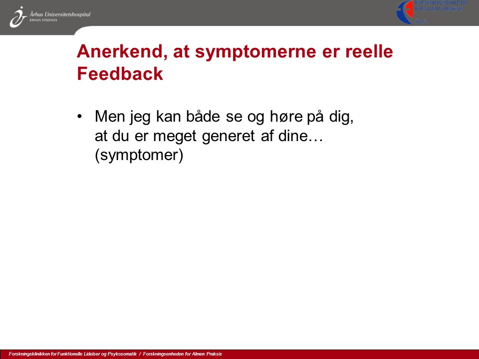Anerkend, at symptomerne er reelle Feedback