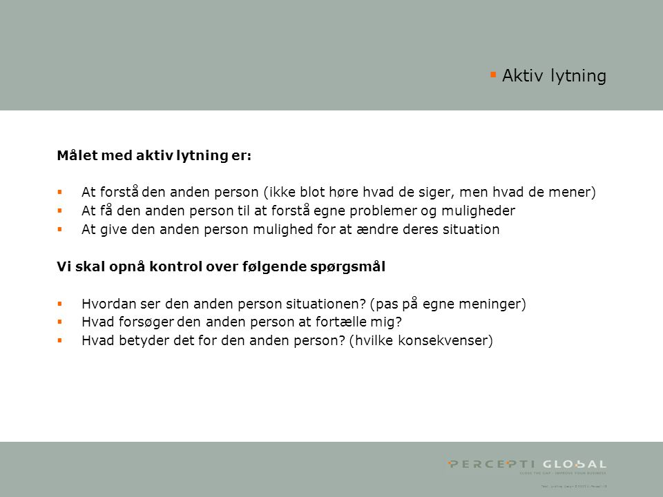 Aktiv lytning Målet med aktiv lytning er: