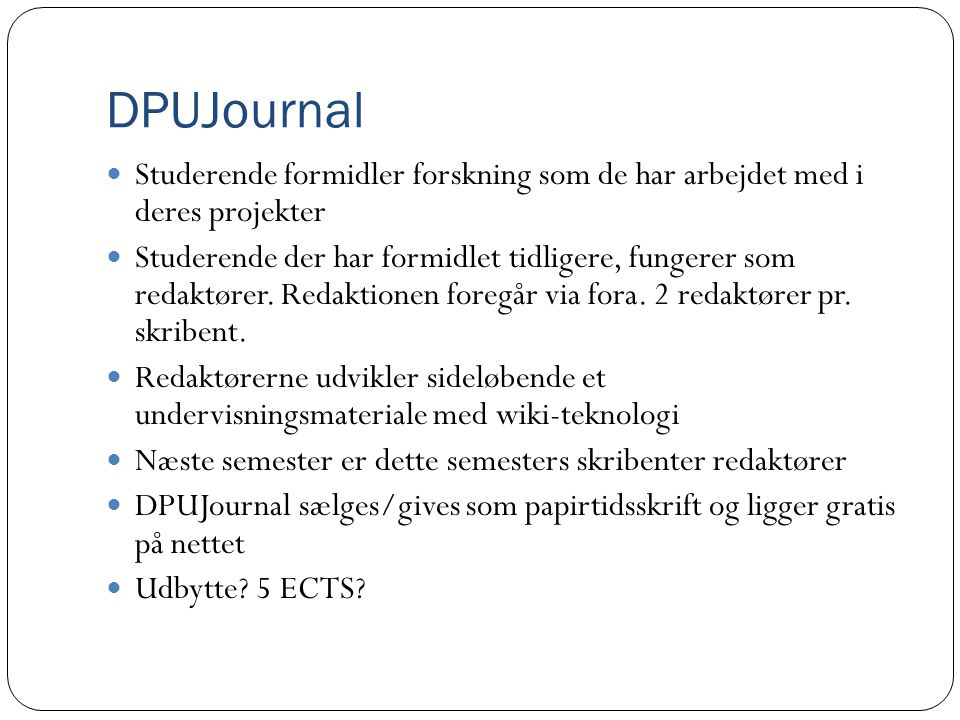 DPUJournal Studerende formidler forskning som de har arbejdet med i deres projekter.