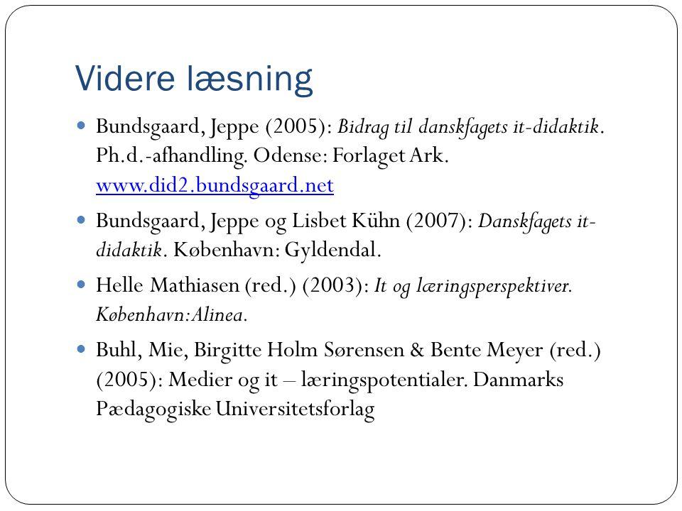 Videre læsning Bundsgaard, Jeppe (2005): Bidrag til danskfagets it-didaktik. Ph.d.-afhandling. Odense: Forlaget Ark. www.did2.bundsgaard.net.