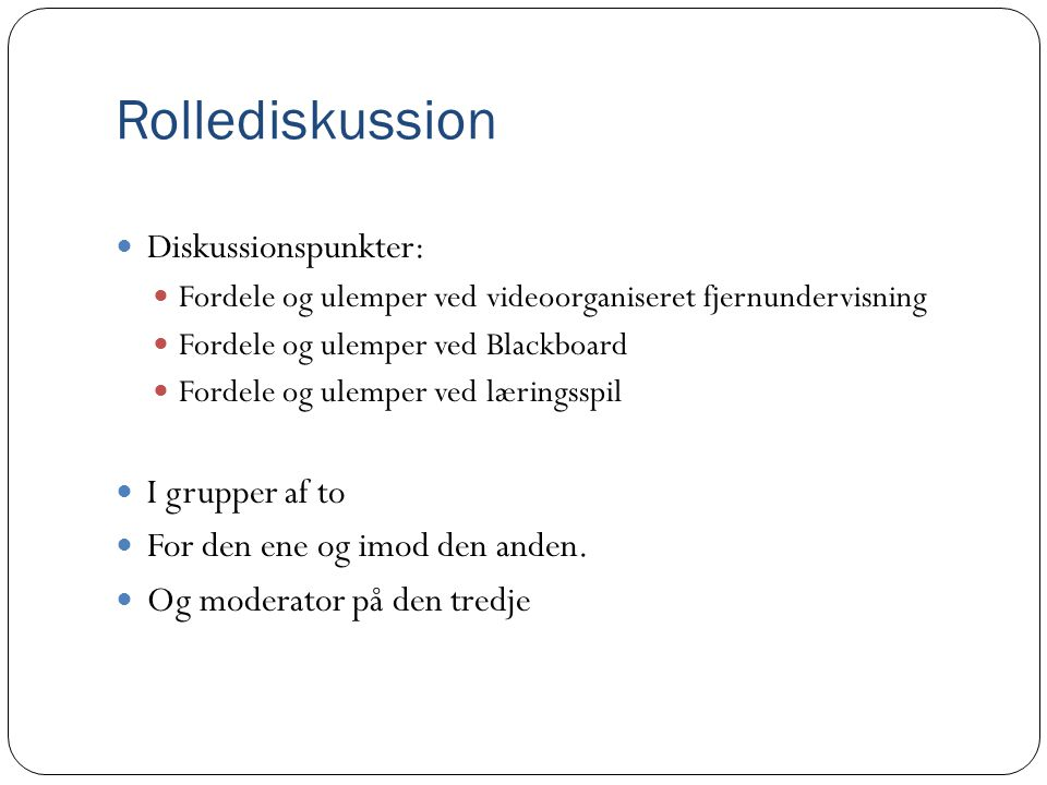 Rollediskussion Diskussionspunkter: I grupper af to