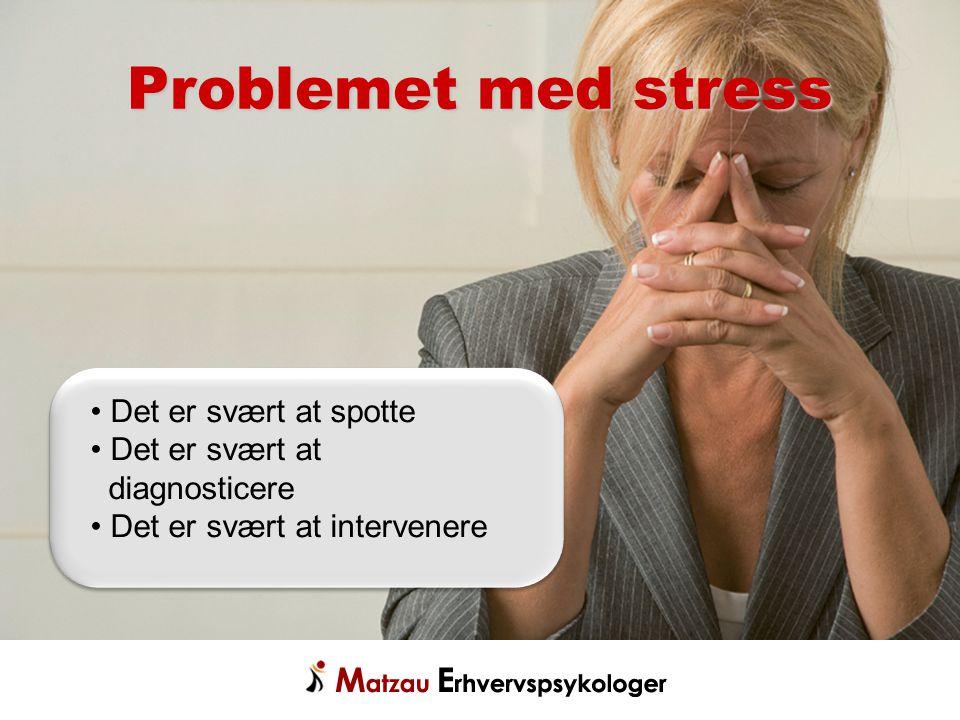 Problemet med stress Det er svært at spotte Det er svært at