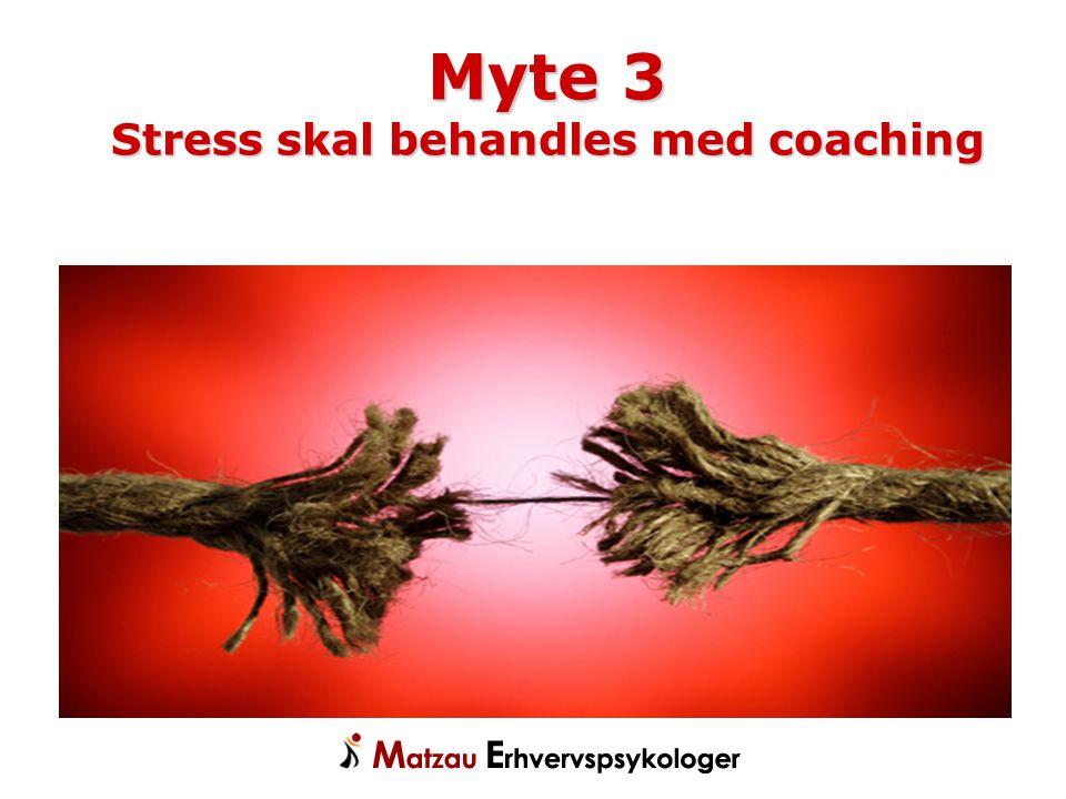 Myte 3 Stress skal behandles med coaching