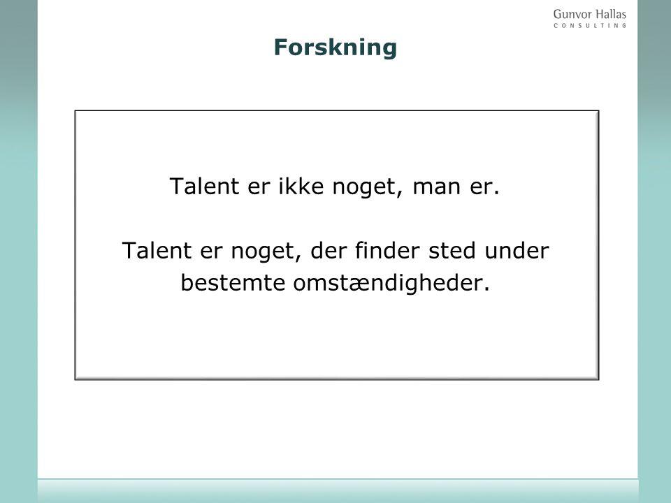 Forskning Talent er ikke noget, man er.