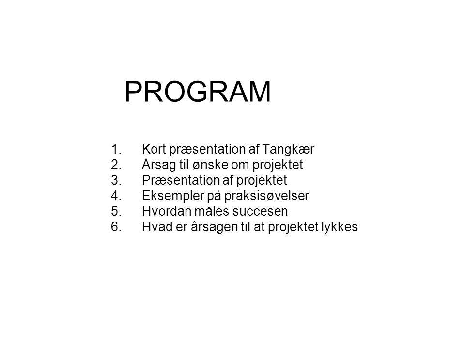 PROGRAM Kort præsentation af Tangkær Årsag til ønske om projektet
