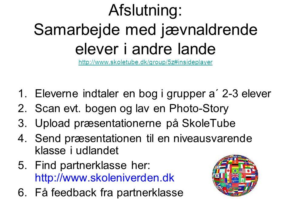Afslutning: Samarbejde med jævnaldrende elever i andre lande http://www.skoletube.dk/group/5z#insideplayer