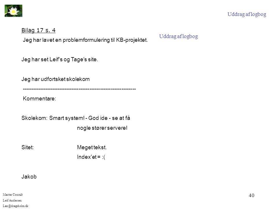 Uddrag af logbog Bilag 17 s. 4. Jeg har lavet en problemformulering til KB-projektet. Jeg har set Leif s og Tage s site.