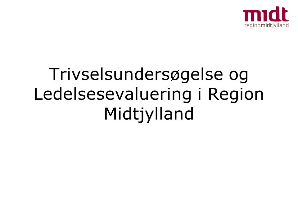 Trivselsundersøgelse og Ledelsesevaluering i Region Midtjylland