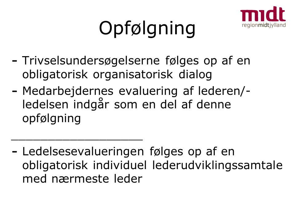 Opfølgning Trivselsundersøgelserne følges op af en obligatorisk organisatorisk dialog.