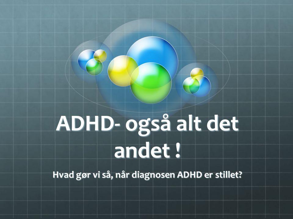 ADHD- også alt det andet !