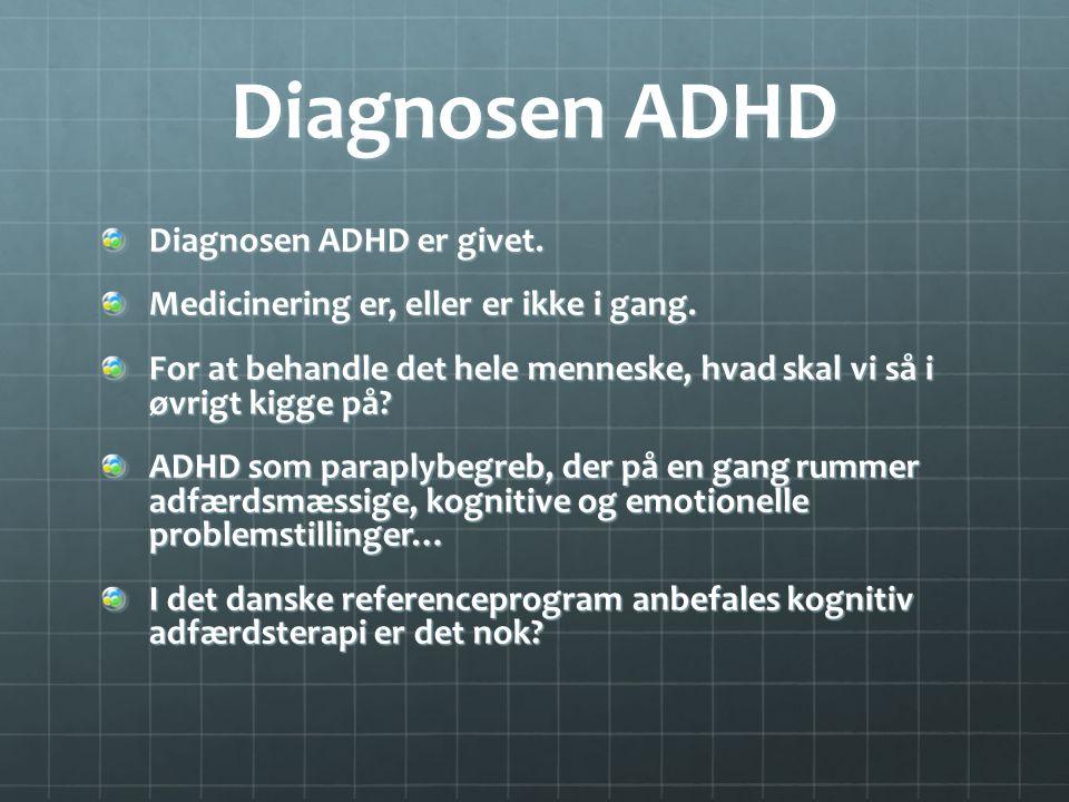 Diagnosen ADHD Diagnosen ADHD er givet.