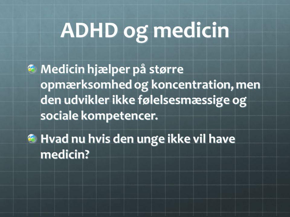 ADHD og medicin Medicin hjælper på større opmærksomhed og koncentration, men den udvikler ikke følelsesmæssige og sociale kompetencer.