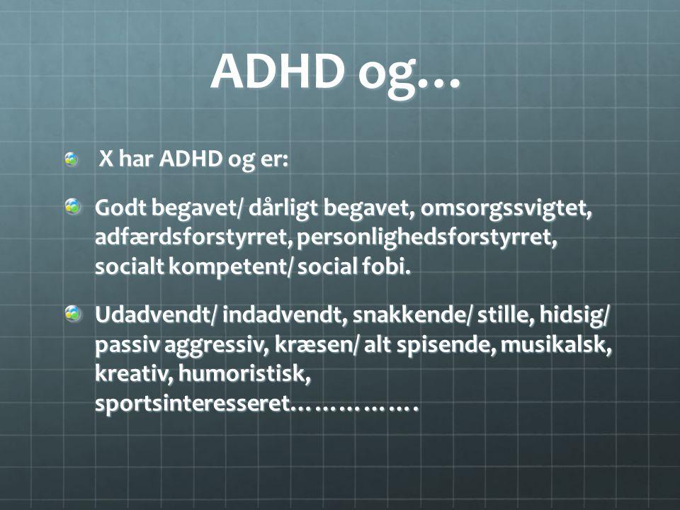 ADHD og… X har ADHD og er: