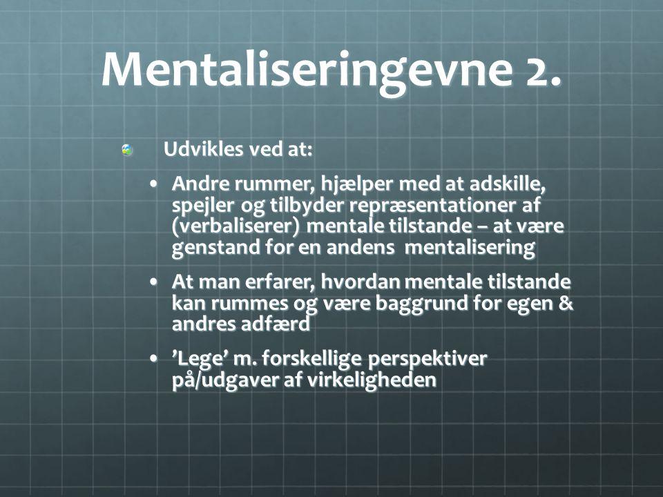 Mentaliseringevne 2. Udvikles ved at: