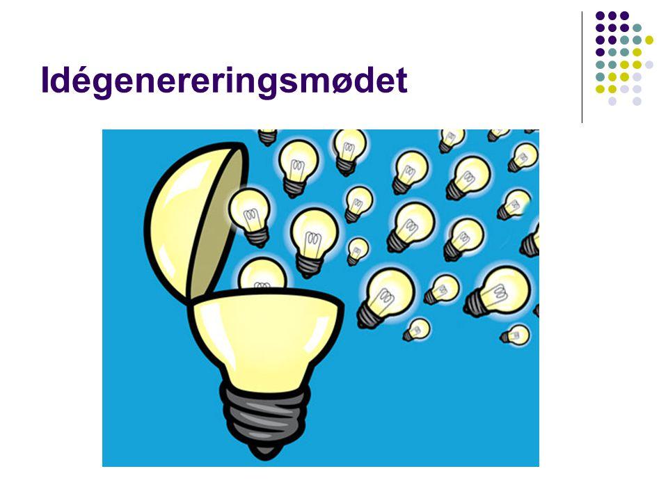 Idégenereringsmødet Formål • Få så mange ideer som muligt. Målgruppen