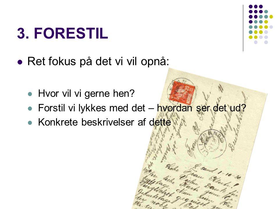 3. FORESTIL Ret fokus på det vi vil opnå: Hvor vil vi gerne hen