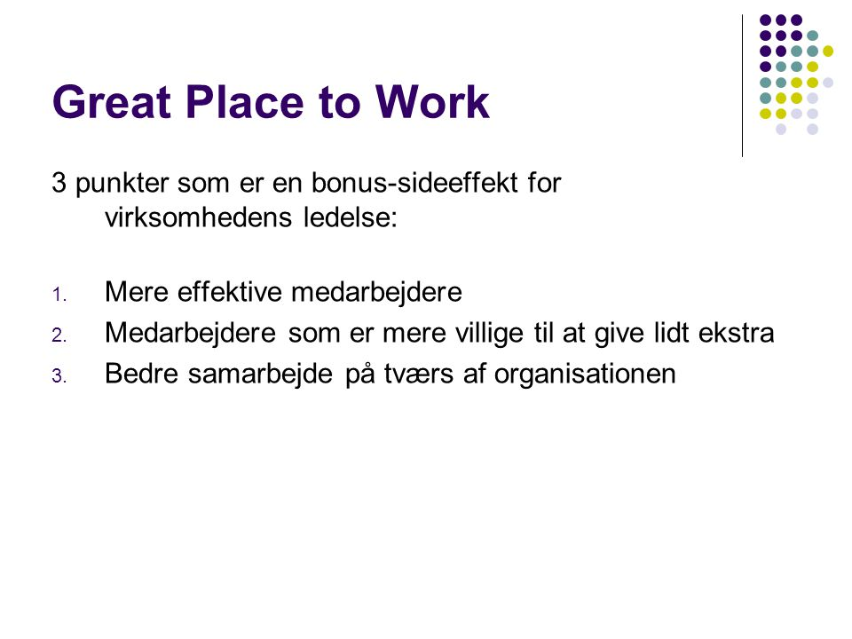 Great Place to Work 3 punkter som er en bonus-sideeffekt for virksomhedens ledelse: Mere effektive medarbejdere.