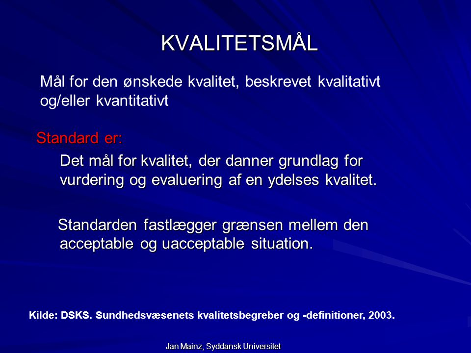 KVALITETSMÅL Mål for den ønskede kvalitet, beskrevet kvalitativt og/eller kvantitativt. Standard er: