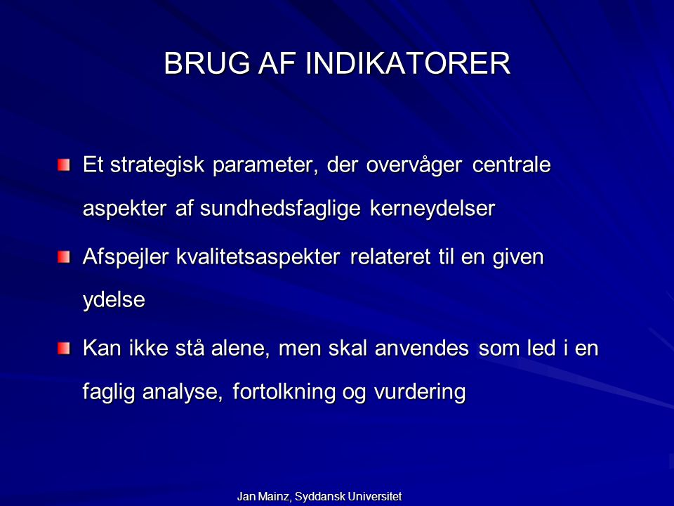 BRUG AF INDIKATORER Et strategisk parameter, der overvåger centrale aspekter af sundhedsfaglige kerneydelser.