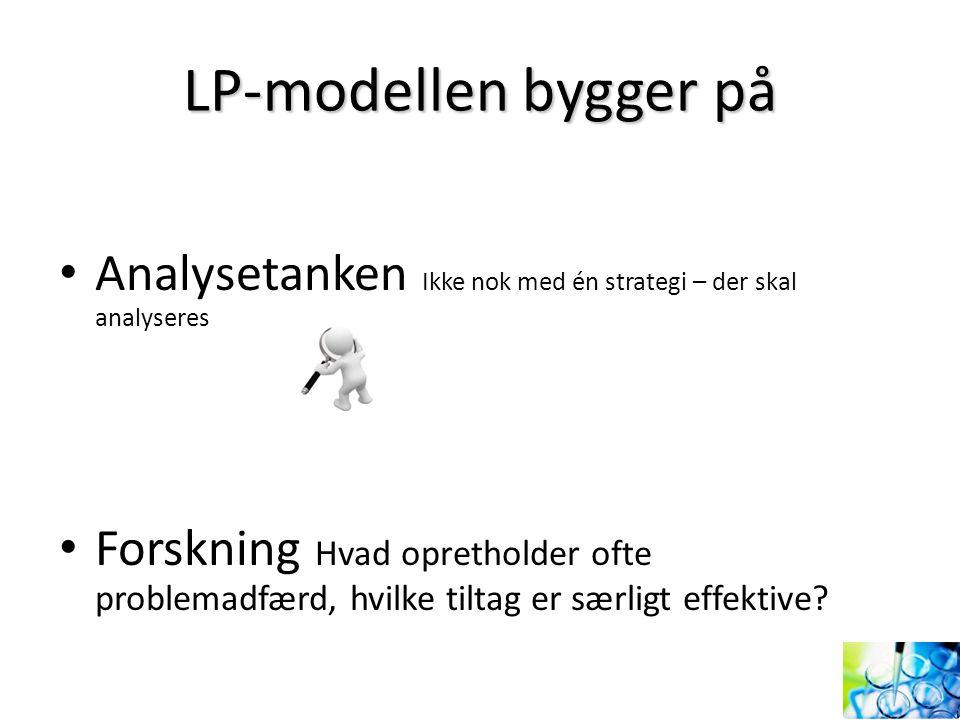 LP-modellen bygger på Analysetanken Ikke nok med én strategi – der skal analyseres.