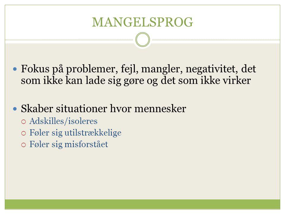 MANGELSPROG Fokus på problemer, fejl, mangler, negativitet, det som ikke kan lade sig gøre og det som ikke virker.
