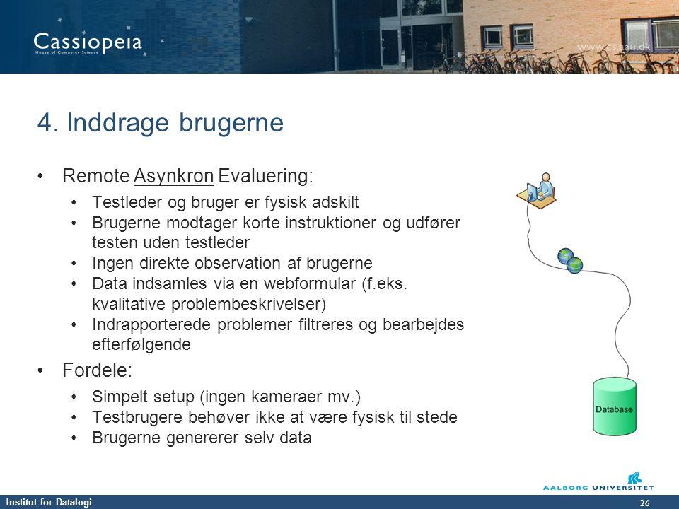 4. Inddrage brugerne Remote Asynkron Evaluering: Fordele: