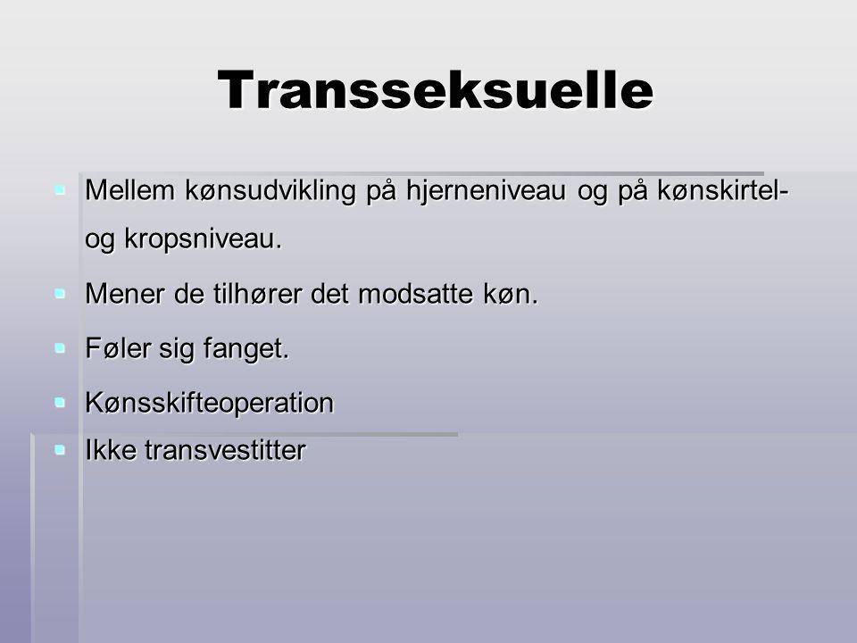 Transseksuelle Mellem kønsudvikling på hjerneniveau og på kønskirtel- og kropsniveau. Mener de tilhører det modsatte køn.