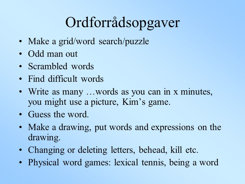 Ordforrådsopgaver Make a grid/word search/puzzle Odd man out