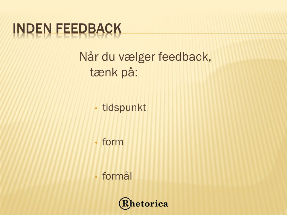 Inden feedback Når du vælger feedback, tænk på: tidspunkt form formål