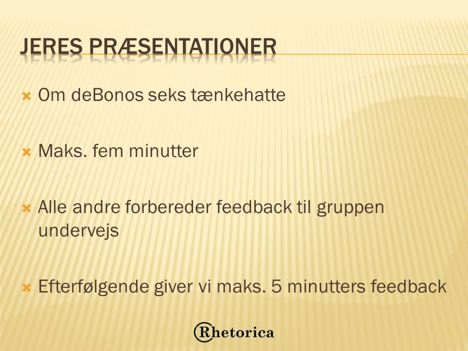Jeres præsentationer Om deBonos seks tænkehatte Maks. fem minutter