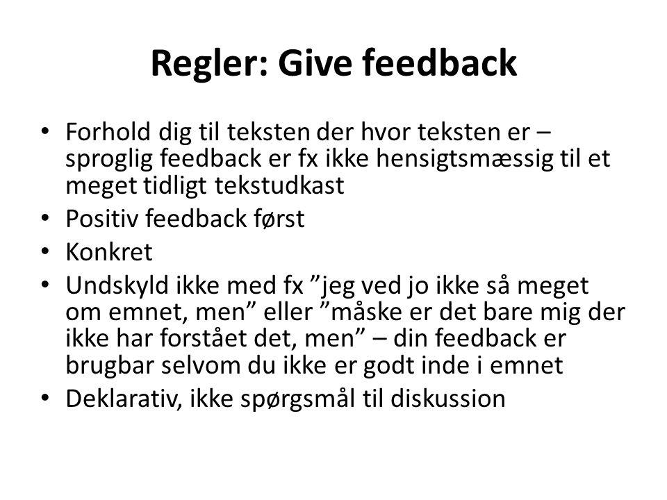 Regler: Give feedback Forhold dig til teksten der hvor teksten er – sproglig feedback er fx ikke hensigtsmæssig til et meget tidligt tekstudkast.