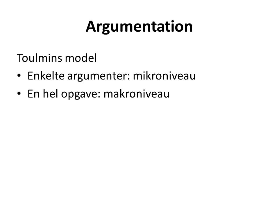 Argumentation Toulmins model Enkelte argumenter: mikroniveau