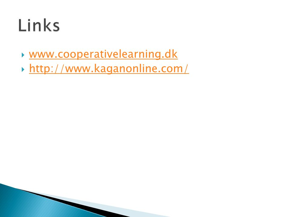 Links www.cooperativelearning.dk http://www.kaganonline.com/