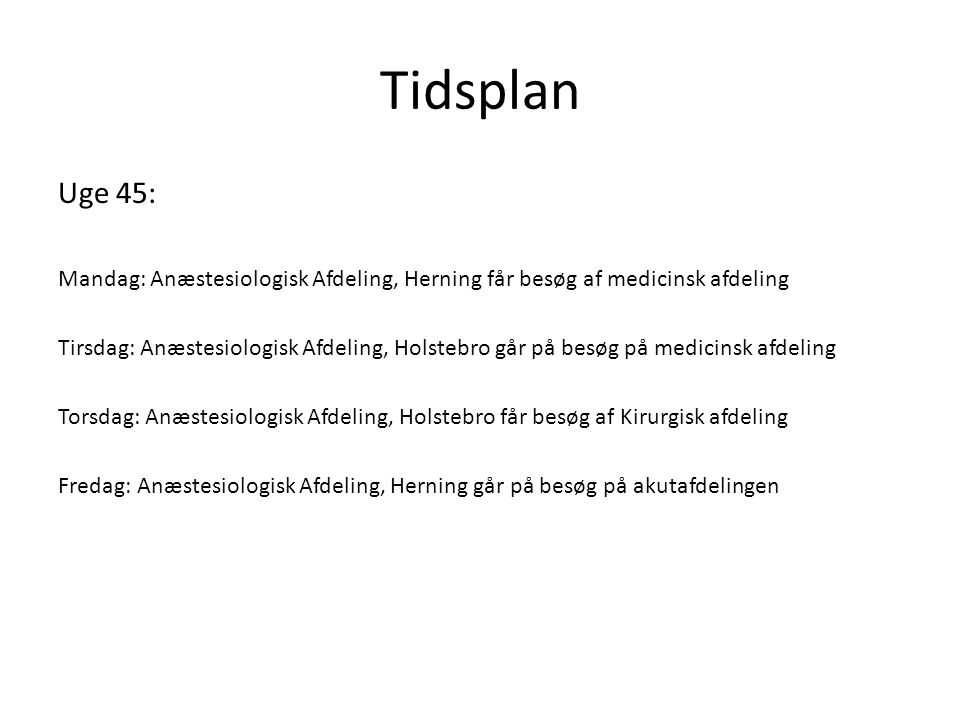 Tidsplan Uge 45: Mandag: Anæstesiologisk Afdeling, Herning får besøg af medicinsk afdeling.