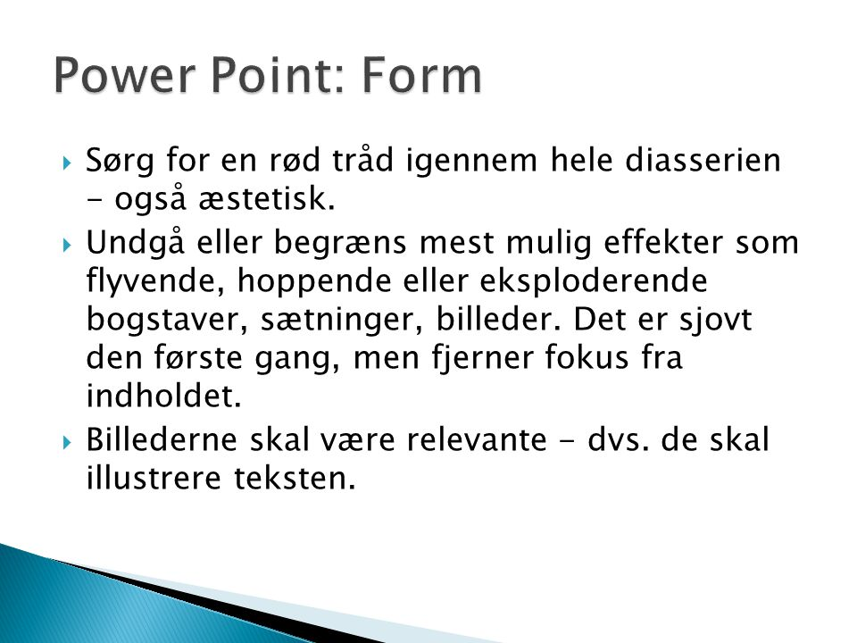 Power Point: Form Sørg for en rød tråd igennem hele diasserien - også æstetisk.
